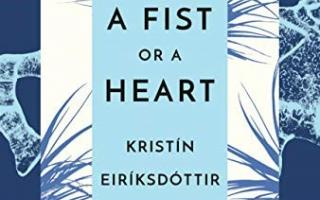 """A Fist or a Heart"" by Kristín Eiríksdóttir and translated by Larissa Kyzer, an Icelandic to English literary translator and the Fall 2019 Translator in Residence at Princeton University, released on September 24, 2019."